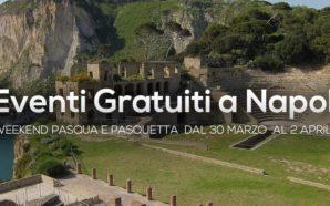 Pasqua e Pasquetta a Napoli: gli eventi gratuiti da non…