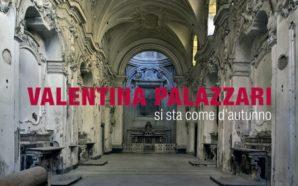 """""""Si Sta Come d'Autunno"""" la mostra di Valentina Palazzari"""